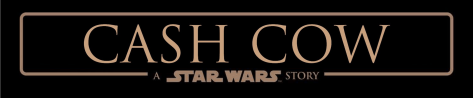 Cash Cow: A Star Wars Story
